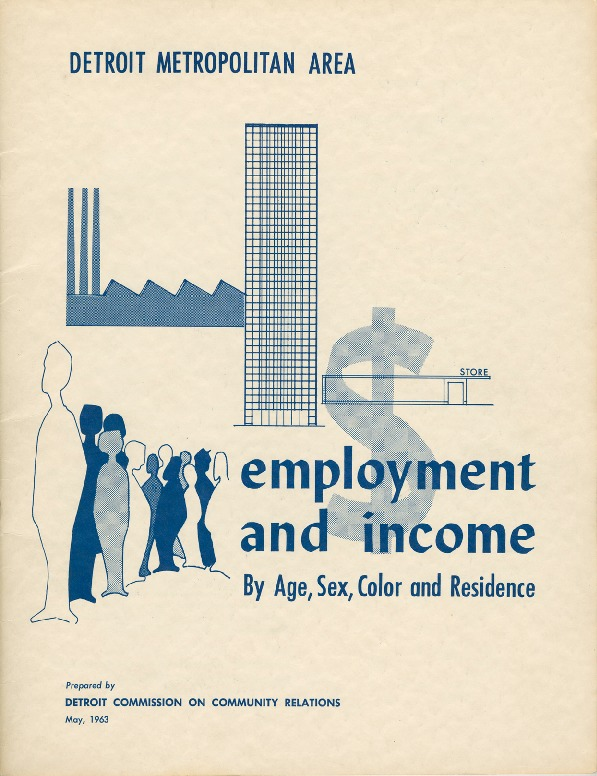 "Report of the Detroit Commission on Community Relations, ""Detroit Metropolitan Area Employment and Income By Age, Sex, Color and Residence"""